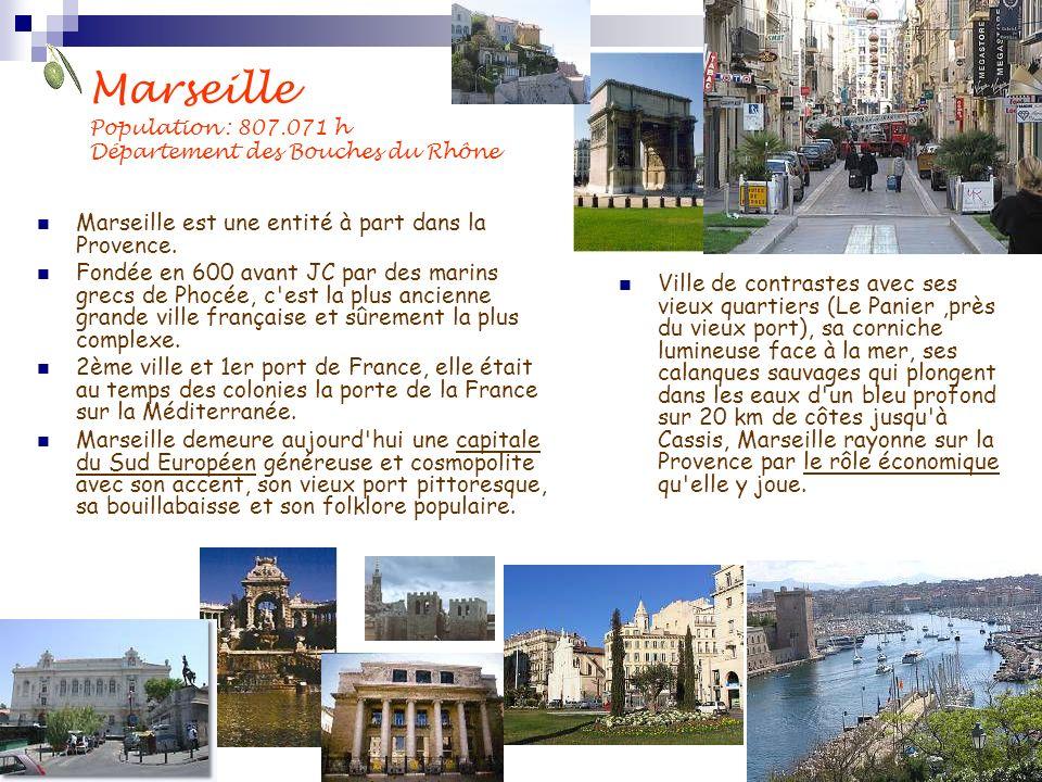 Marseille Population : 807.071 h Département des Bouches du Rhône Marseille est une entité à part dans la Provence. Fondée en 600 avant JC par des mar