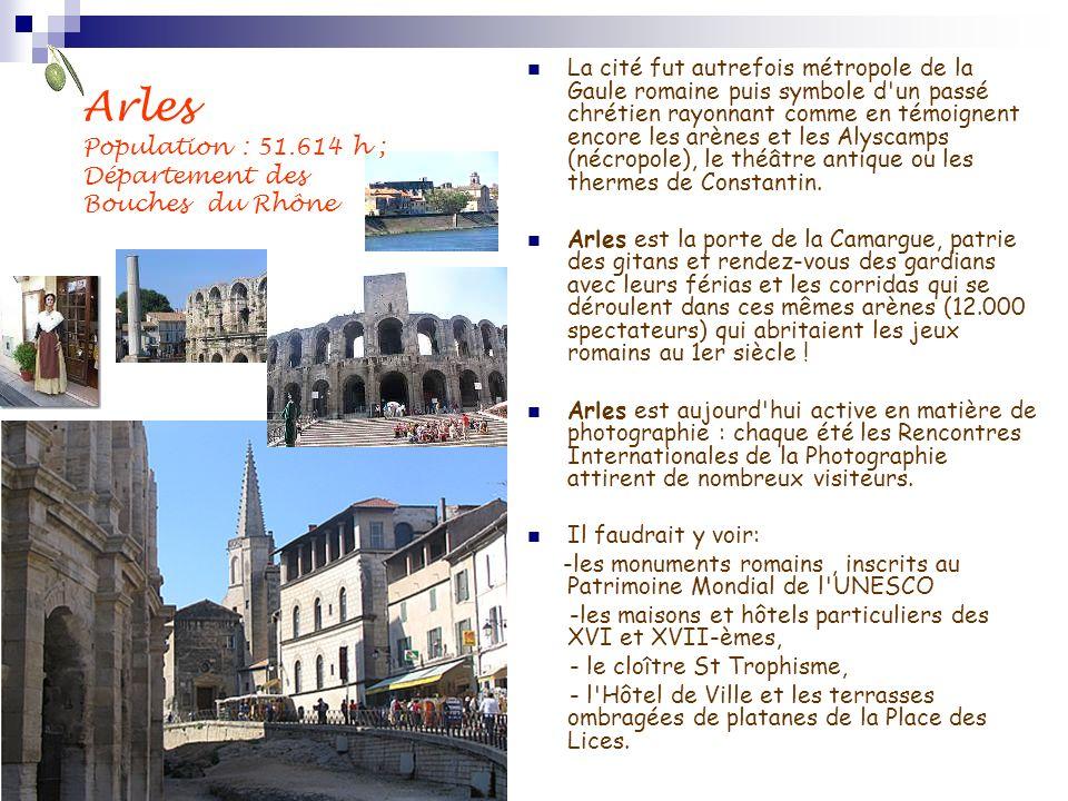Arles Population : 51.614 h ; Département des Bouches du Rhône La cité fut autrefois métropole de la Gaule romaine puis symbole d'un passé chrétien ra