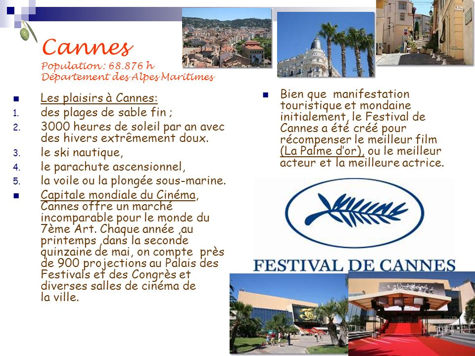 Cannes Population : 68.876 h Département des Alpes Maritimes Les plaisirs à Cannes: 1. des plages de sable fin ; 2. 3000 heures de soleil par an avec