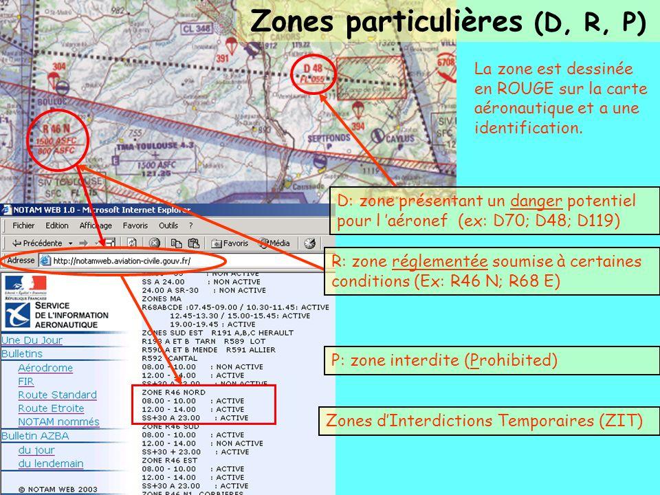La zone est dessinée en ROUGE sur la carte aéronautique et a une identification. D: zone présentant un danger potentiel pour l aéronef (ex: D70; D48;