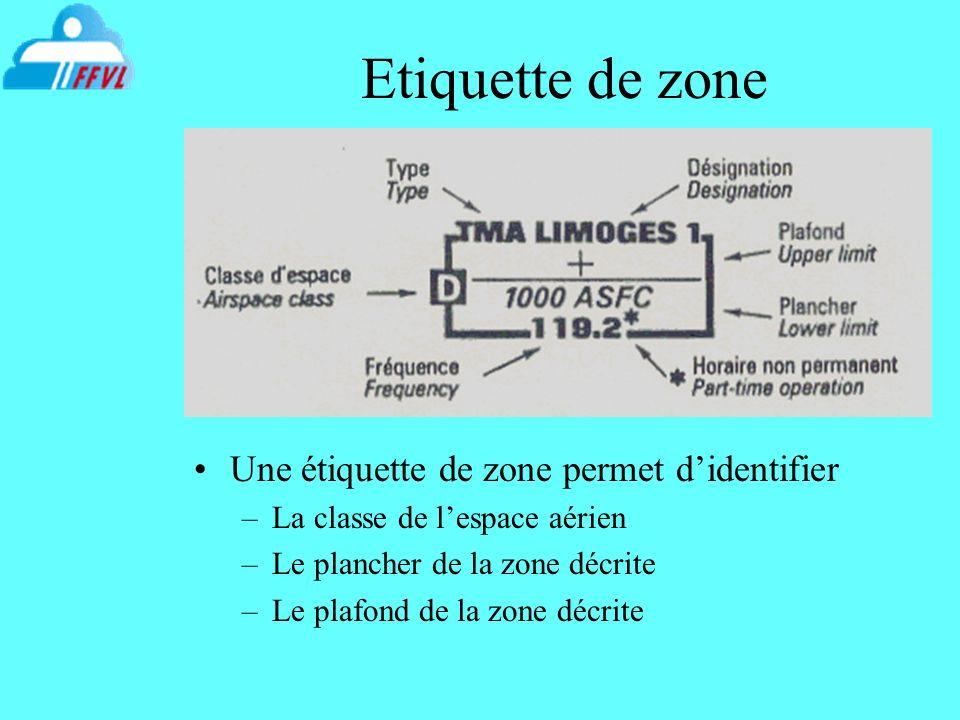 Etiquette de zone Une étiquette de zone permet didentifier –La classe de lespace aérien –Le plancher de la zone décrite –Le plafond de la zone décrite