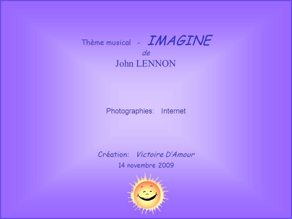 Thème musical - IMAGINE de John LENNON Création: Victoire DAmour Photographies: Internet 14 novembre 2009