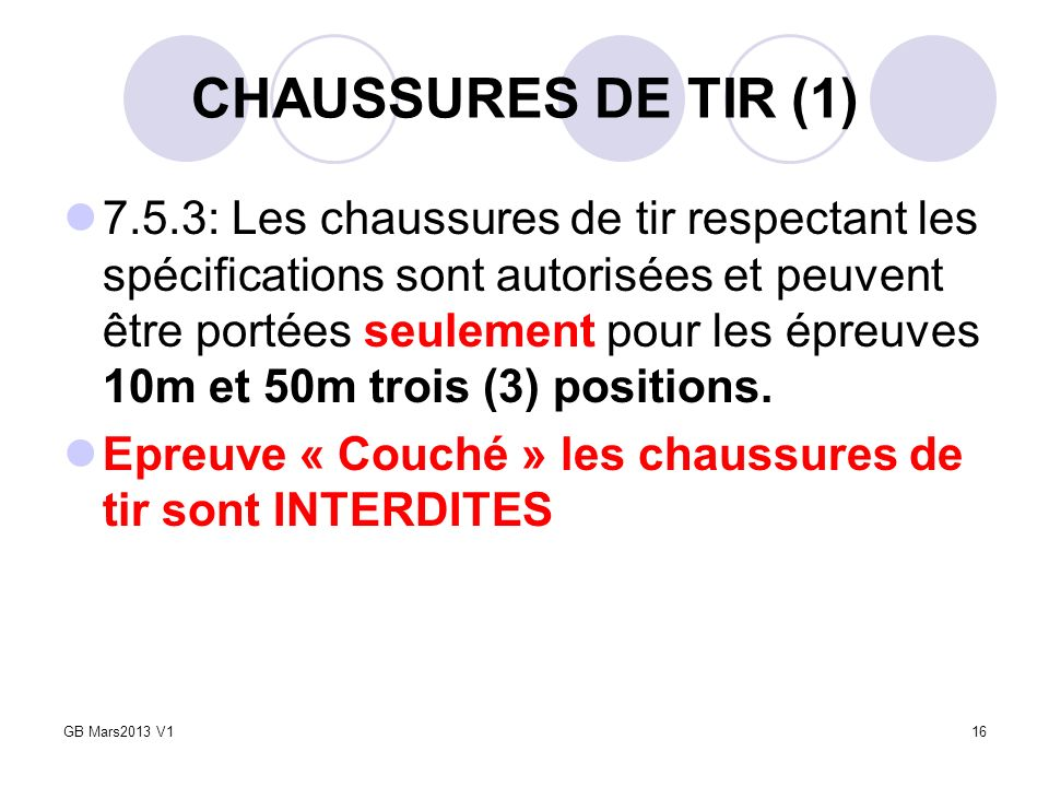 CHAUSSURES DE TIR (1) 7.5.3: Les chaussures de tir respectant les spécifications sont autorisées et peuvent être portées seulement pour les épreuves 1