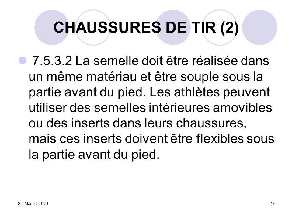 CHAUSSURES DE TIR (2) 7.5.3.2 La semelle doit être réalisée dans un même matériau et être souple sous la partie avant du pied. Les athlètes peuvent ut