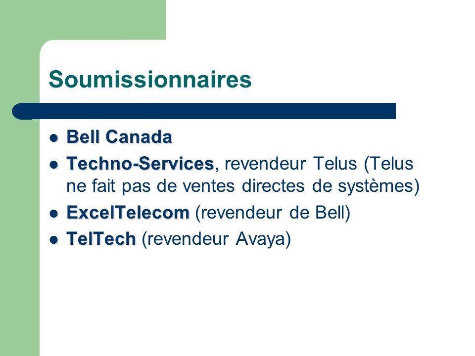 Soumissionnaires Bell Canada Bell Canada Techno-Services Techno-Services, revendeur Telus (Telus ne fait pas de ventes directes de systèmes) ExcelTelecom ExcelTelecom (revendeur de Bell) TelTech TelTech (revendeur Avaya)