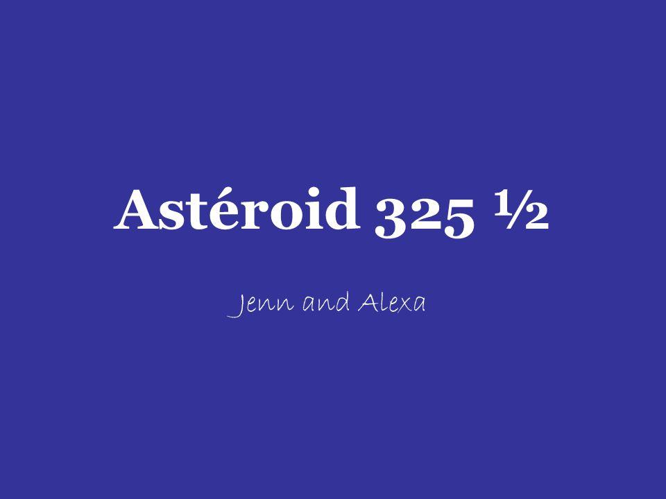 Astéroid 325 ½ Jenn and Alexa