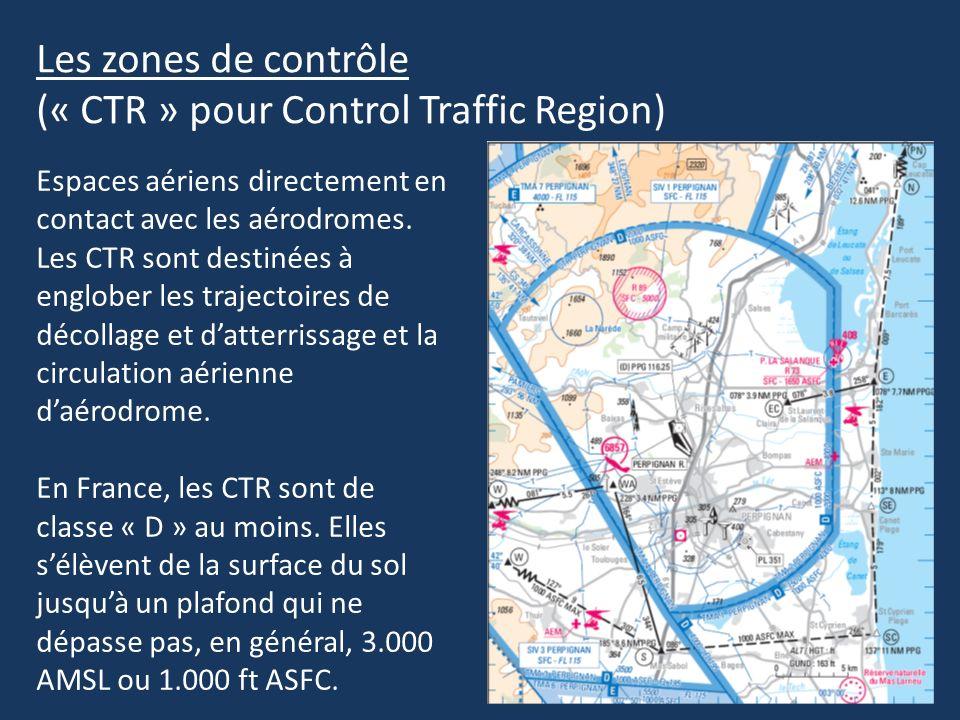 Les zones de contrôle (« CTR » pour Control Traffic Region) Espaces aériens directement en contact avec les aérodromes. Les CTR sont destinées à englo
