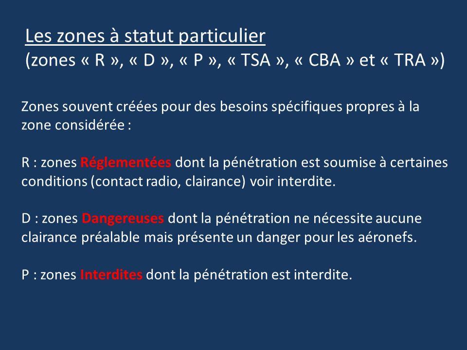 Les zones à statut particulier (zones « R », « D », « P », « TSA », « CBA » et « TRA ») Zones souvent créées pour des besoins spécifiques propres à la