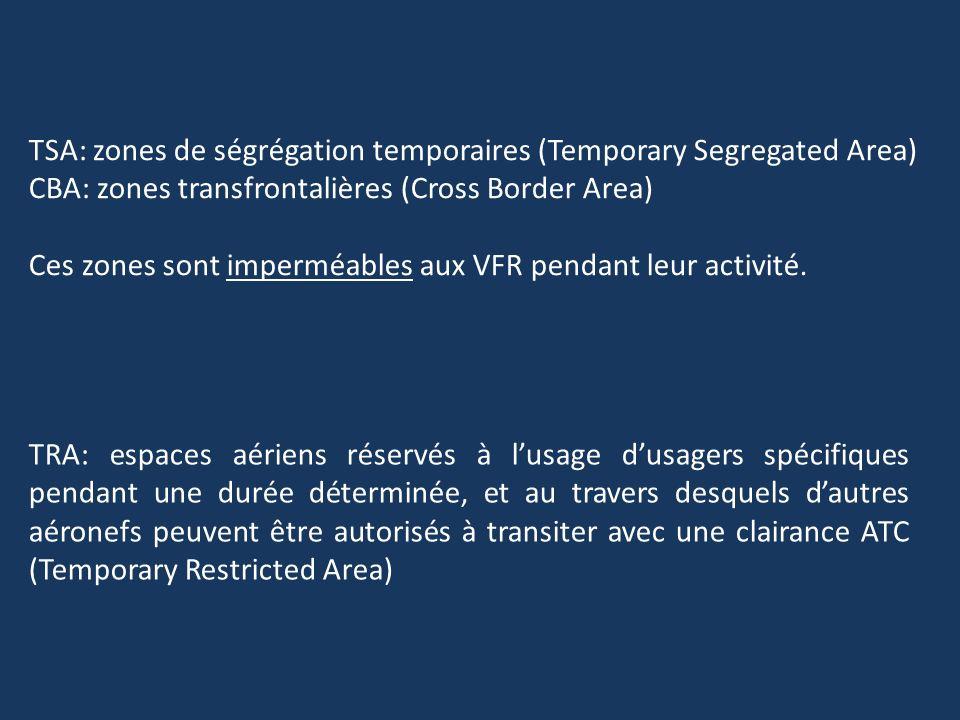 TSA: zones de ségrégation temporaires (Temporary Segregated Area) CBA: zones transfrontalières (Cross Border Area) Ces zones sont imperméables aux VFR