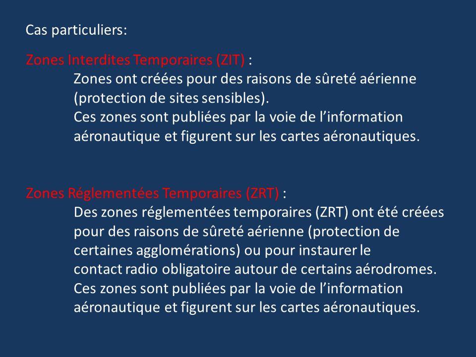 Zones Interdites Temporaires (ZIT) : Zones ont créées pour des raisons de sûreté aérienne (protection de sites sensibles). Ces zones sont publiées par