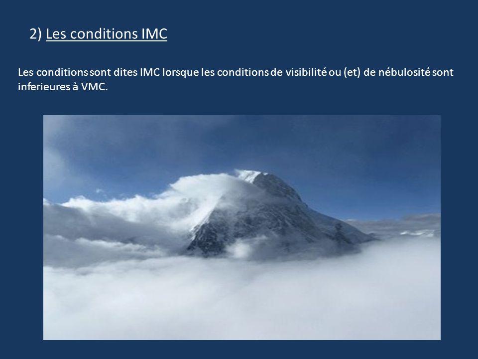 2) Les conditions IMC Les conditions sont dites IMC lorsque les conditions de visibilité ou (et) de nébulosité sont inferieures à VMC.