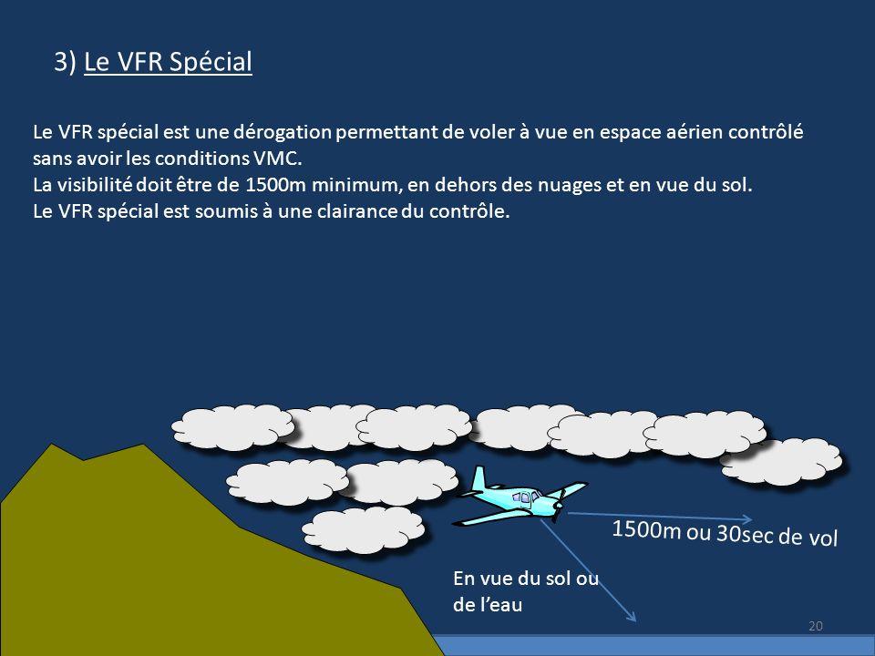 3) Le VFR Spécial Le VFR spécial est une dérogation permettant de voler à vue en espace aérien contrôlé sans avoir les conditions VMC. La visibilité d