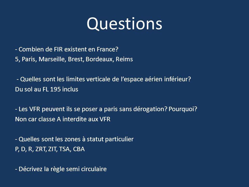 Questions - Combien de FIR existent en France? 5, Paris, Marseille, Brest, Bordeaux, Reims - Quelles sont les limites verticale de lespace aérien infé