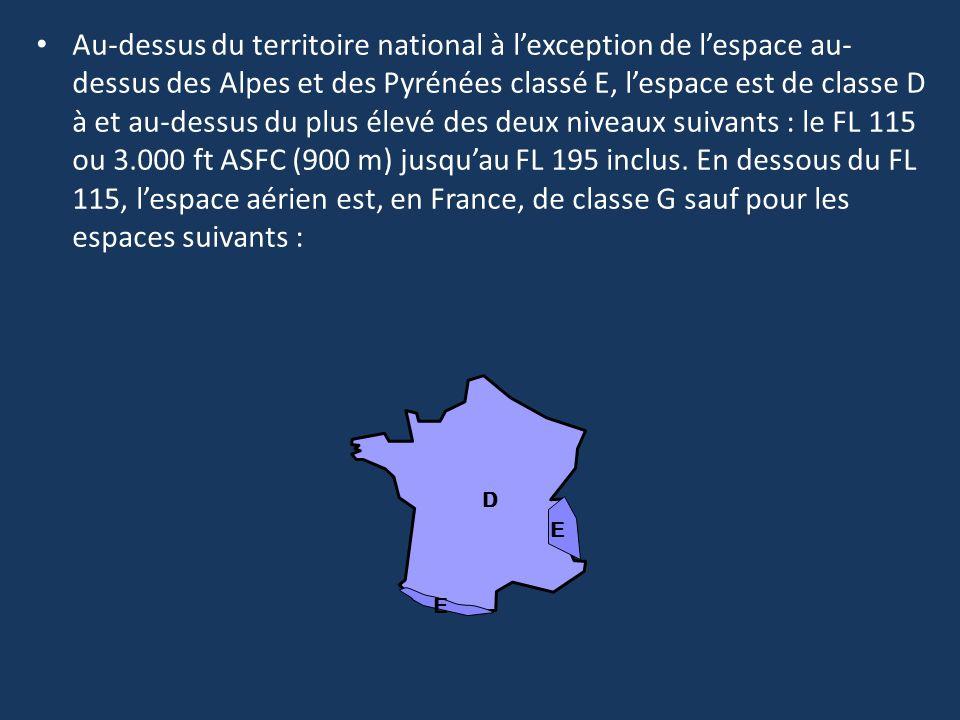Au-dessus du territoire national à lexception de lespace au- dessus des Alpes et des Pyrénées classé E, lespace est de classe D à et au-dessus du plus