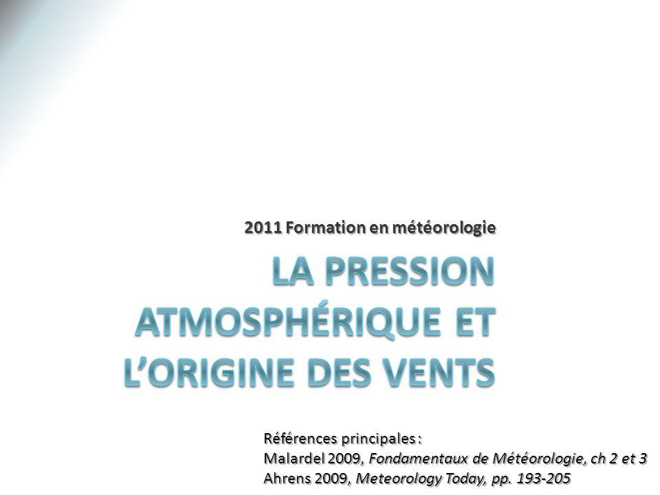 2011 Formation en météorologie Références principales : Malardel 2009, Fondamentaux de Météorologie, ch 2 et 3 Ahrens 2009, Meteorology Today, pp.