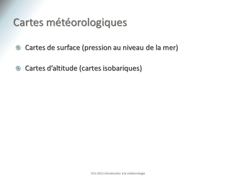 Cartes météorologiques Cartes de surface (pression au niveau de la mer) Cartes de surface (pression au niveau de la mer) Cartes daltitude (cartes isobariques) Cartes daltitude (cartes isobariques) SCA-2611 Introduction à la météorologie