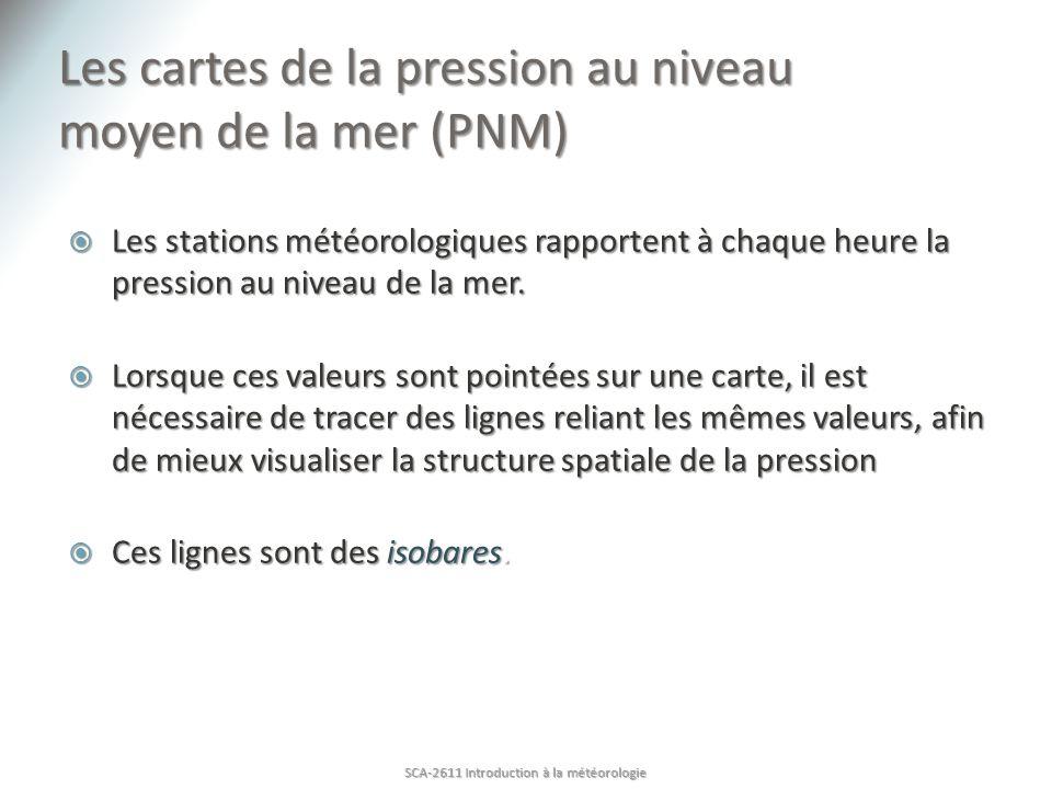 Les cartes de la pression au niveau moyen de la mer (PNM) Les stations météorologiques rapportent à chaque heure la pression au niveau de la mer. Les