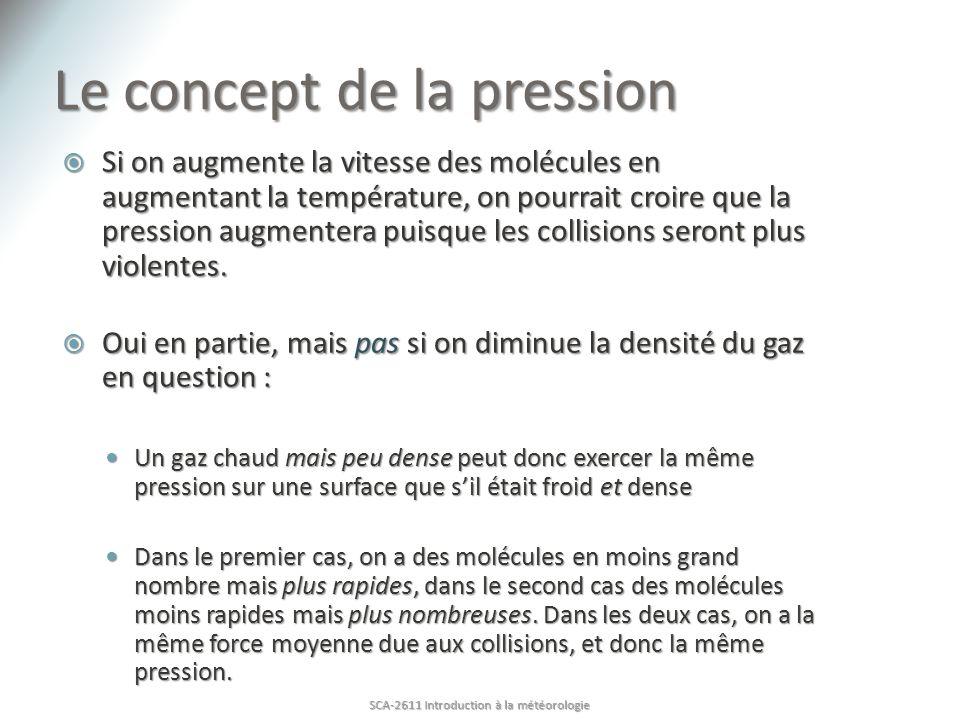 Le concept de la pression Si on augmente la vitesse des molécules en augmentant la température, on pourrait croire que la pression augmentera puisque