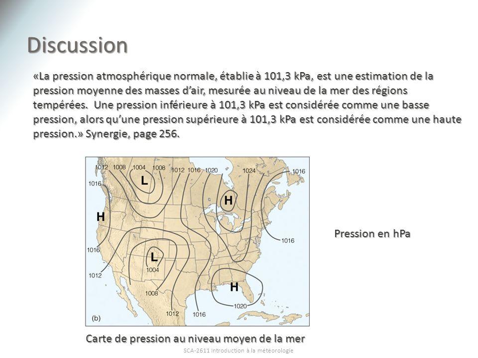 Discussion SCA-2611 Introduction à la météorologie «La pression atmosphérique normale, établie à 101,3 kPa, est une estimation de la pression moyenne