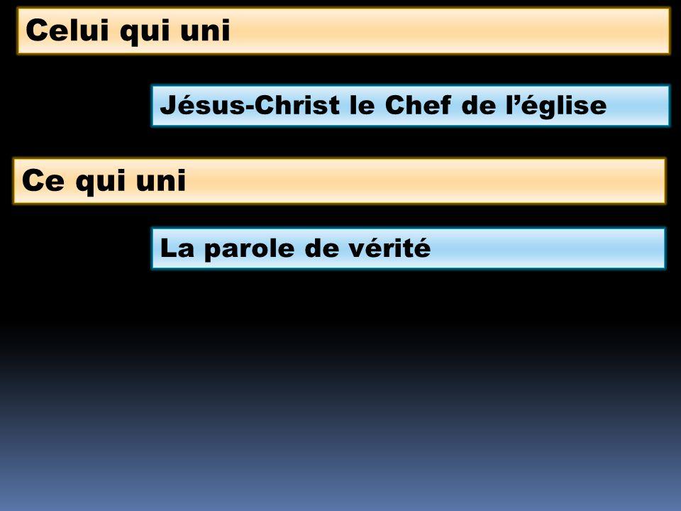 Celui qui uni Jésus-Christ le Chef de léglise Ce qui uni La parole de vérité