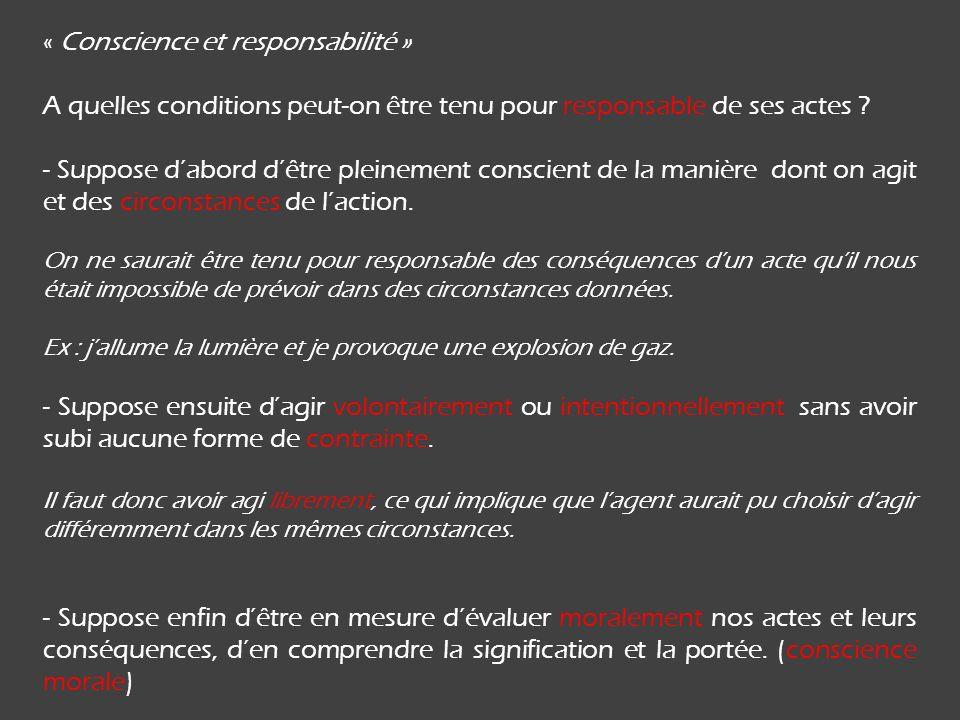 « Conscience et responsabilité » A quelles conditions peut-on être tenu pour responsable de ses actes ? - Suppose dabord dêtre pleinement conscient de