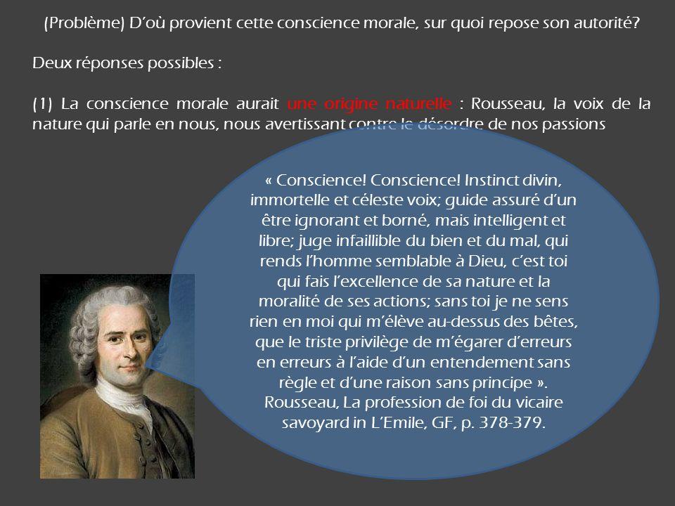 (Problème) Doù provient cette conscience morale, sur quoi repose son autorité? Deux réponses possibles : (1) La conscience morale aurait une origine n