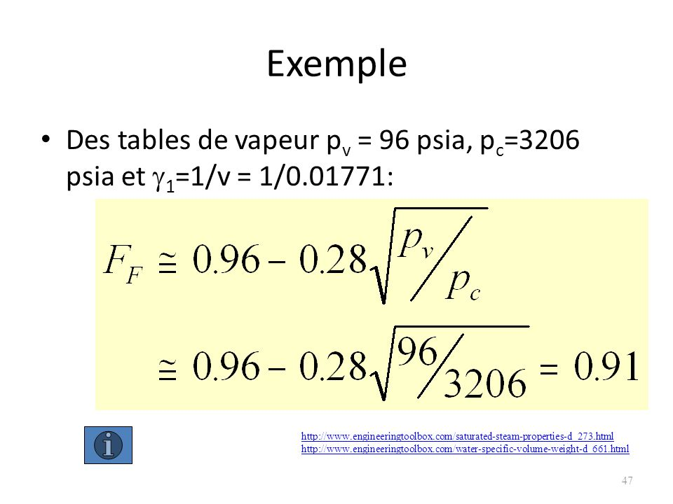 Exemple Des tables de vapeur p v = 96 psia, p c =3206 psia et 1 =1/v = 1/0.01771: 47 http://www.engineeringtoolbox.com/saturated-steam-properties-d_27
