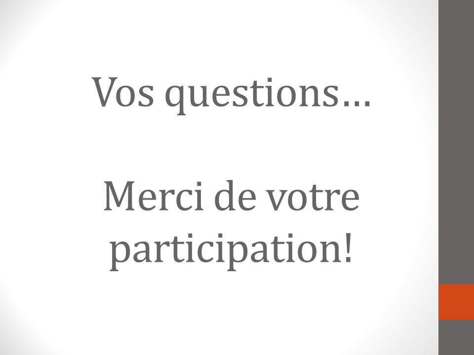 Vos questions… Merci de votre participation!