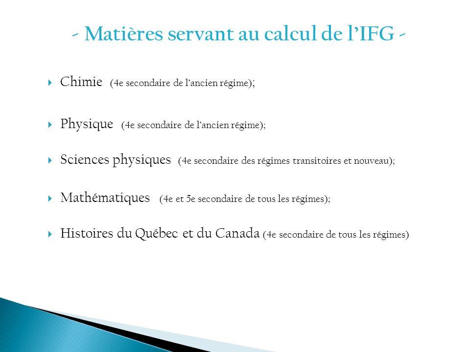 - Matières servant au calcul de lIFG - Chimie (4e secondaire de lancien régime) ; Physique (4e secondaire de lancien régime); Sciences physiques (4e s