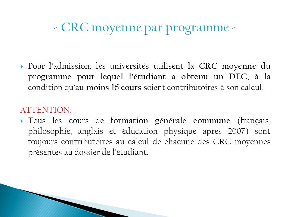 Pour ladmission, les universités utilisent la CRC moyenne du programme pour lequel létudiant a obtenu un DEC, à la condition qu au moins 16 cours soie