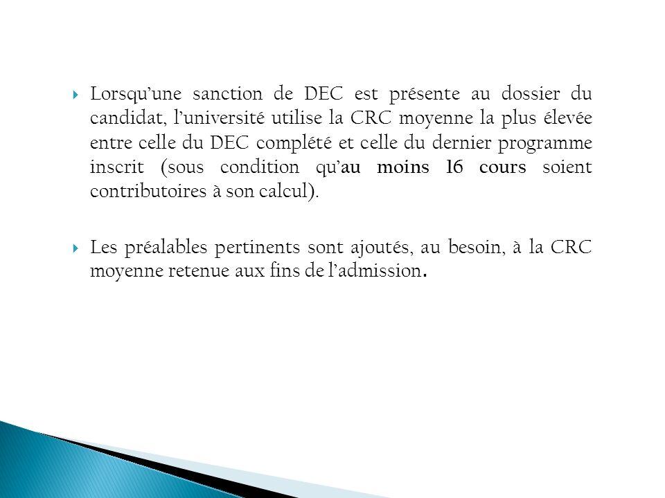 Lorsquune sanction de DEC est présente au dossier du candidat, luniversité utilise la CRC moyenne la plus élevée entre celle du DEC complété et celle