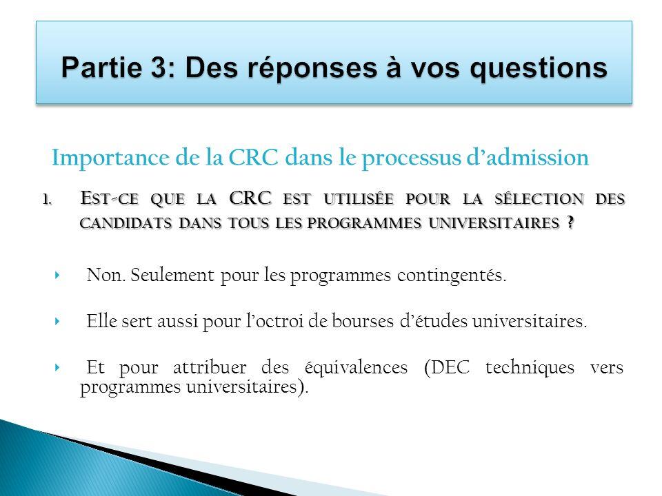 Importance de la CRC dans le processus dadmission 1. E ST - CE QUE LA CRC EST UTILISÉE POUR LA SÉLECTION DES CANDIDATS DANS TOUS LES PROGRAMMES UNIVER