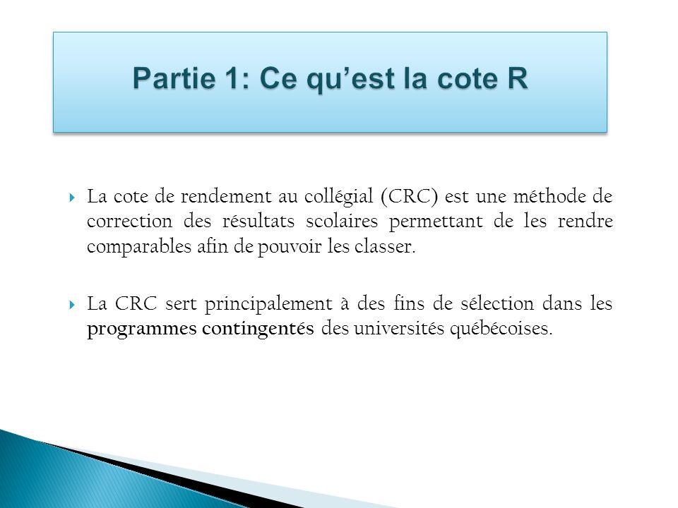La cote de rendement au collégial (CRC) est une méthode de correction des résultats scolaires permettant de les rendre comparables afin de pouvoir les