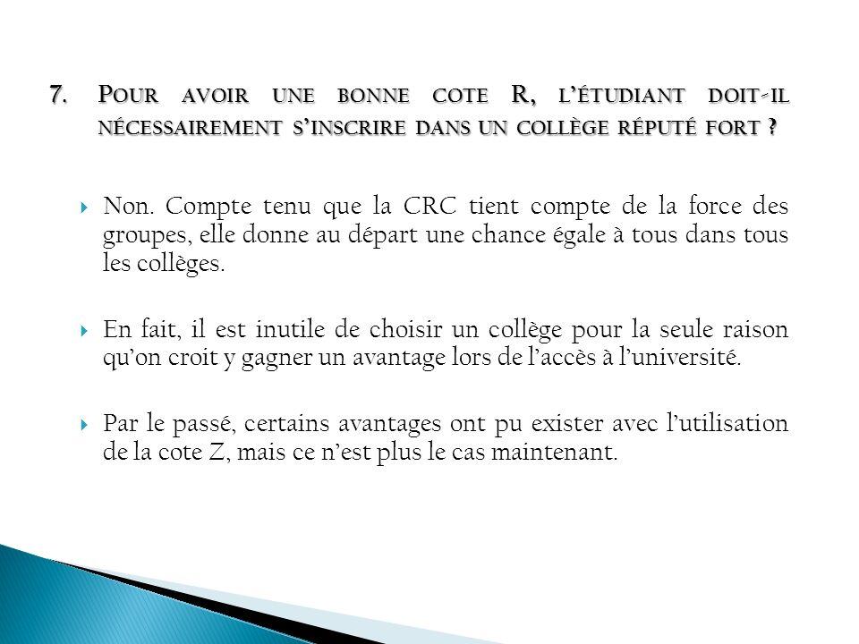 Non. Compte tenu que la CRC tient compte de la force des groupes, elle donne au départ une chance égale à tous dans tous les collèges. En fait, il est