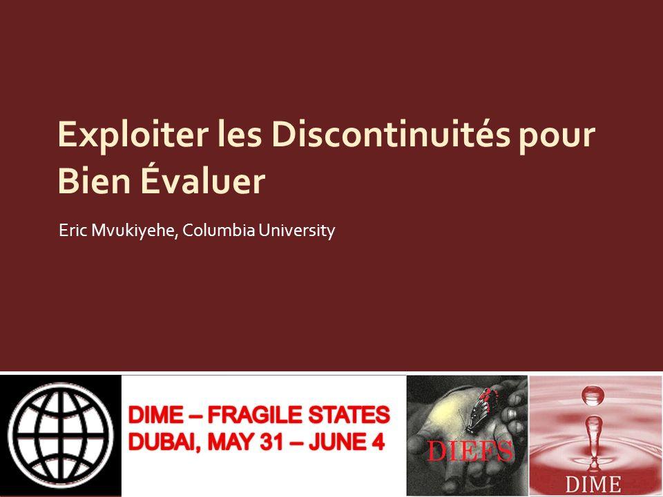 Exploiter les Discontinuités pour Bien Évaluer Eric Mvukiyehe, Columbia University