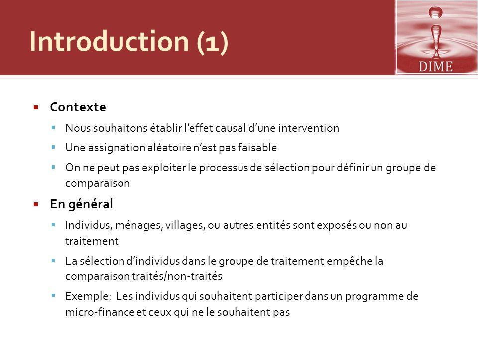 Introduction (1) Contexte Nous souhaitons établir leffet causal dune intervention Une assignation aléatoire nest pas faisable On ne peut pas exploiter