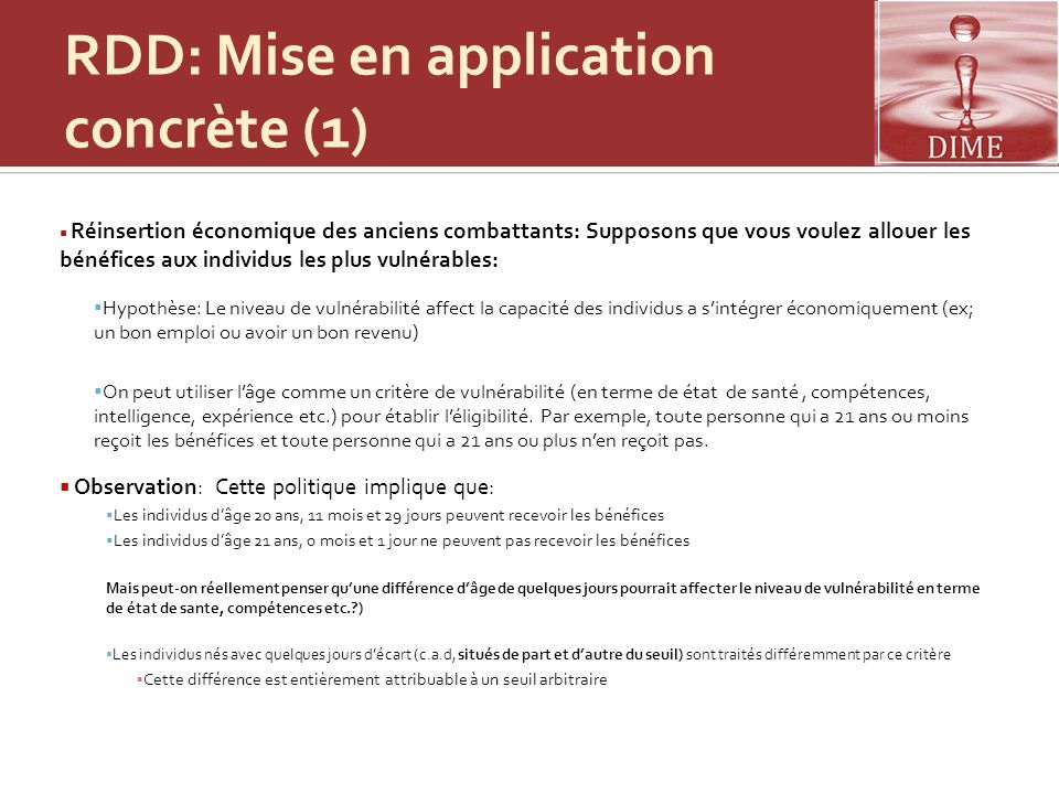 RDD: Mise en application concrète (1) Réinsertion économique des anciens combattants: Supposons que vous voulez allouer les bénéfices aux individus le