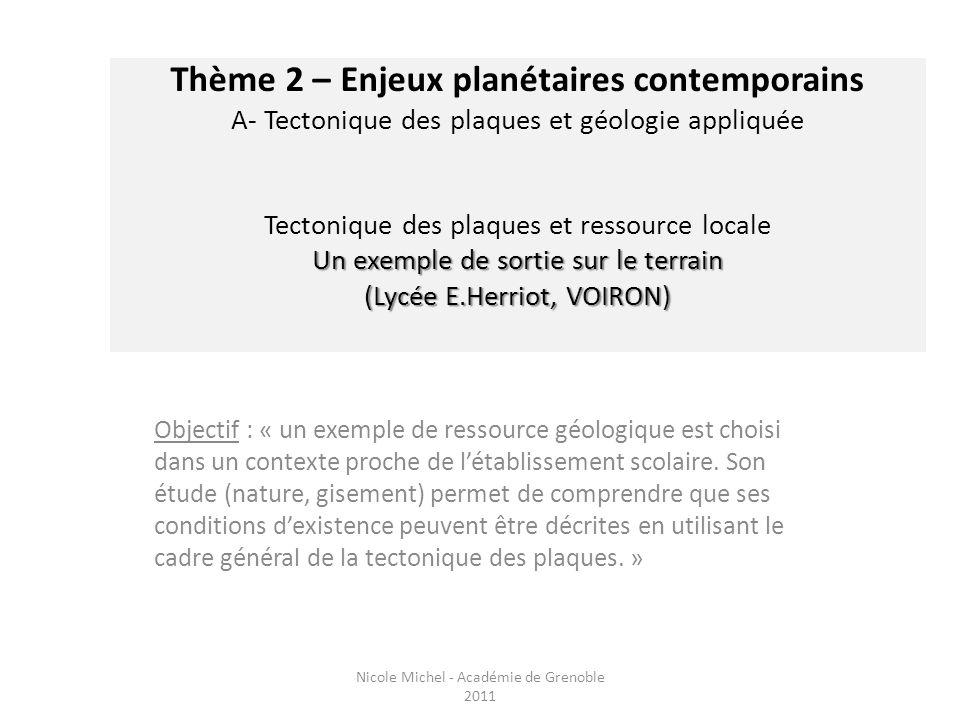 Un exemple de sortie sur le terrain (Lycée E.Herriot, VOIRON) Thème 2 – Enjeux planétaires contemporains A- Tectonique des plaques et géologie appliqu