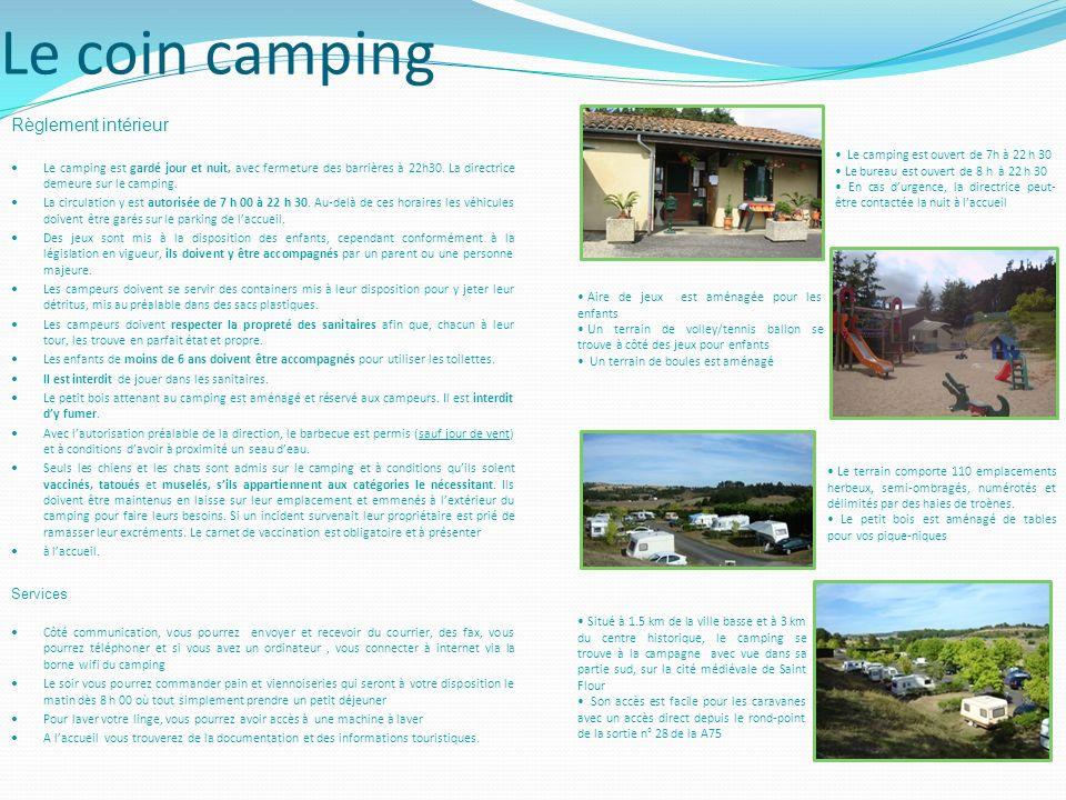 Le coin camping Règlement intérieur Le camping est gardé jour et nuit, avec fermeture des barrières à 22h30. La directrice demeure sur le camping. La