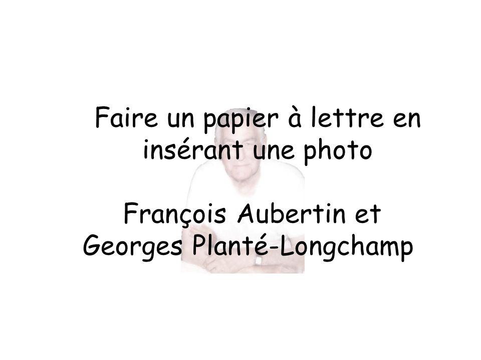 Faire un papier à lettre en insérant une photo François Aubertin et Georges Planté-Longchamp