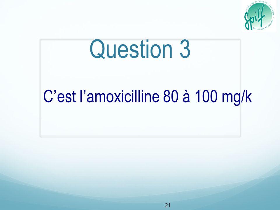 Question 3 Cest lamoxicilline 80 à 100 mg/k 21