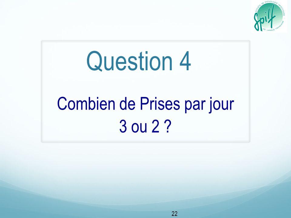 Question 4 Combien de Prises par jour 3 ou 2 ? 22