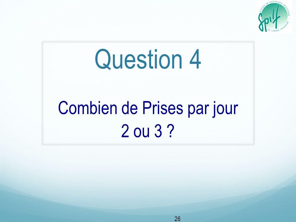 Question 4 Combien de Prises par jour 2 ou 3 ? 26