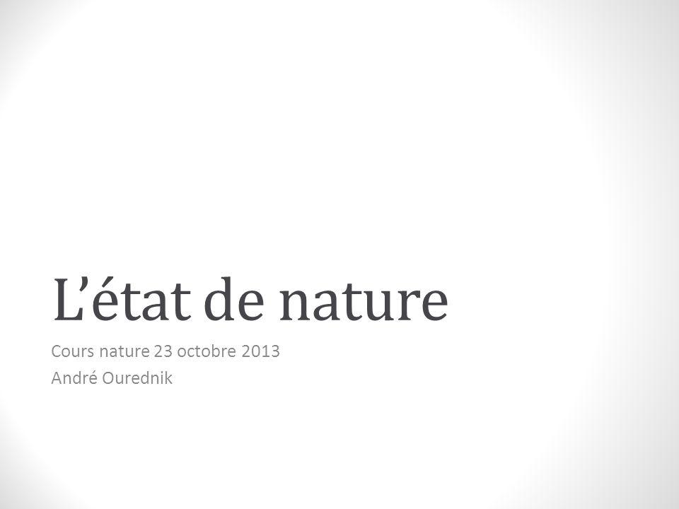 Létat de nature Cours nature 23 octobre 2013 André Ourednik