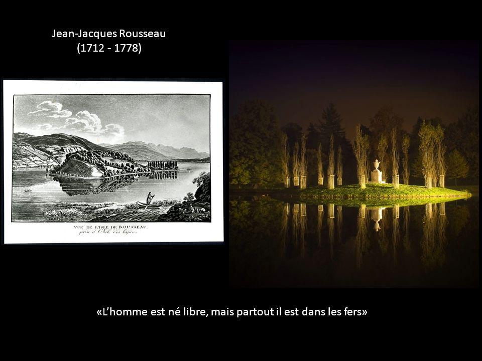 «Lhomme est né libre, mais partout il est dans les fers» Jean-Jacques Rousseau (1712 - 1778)