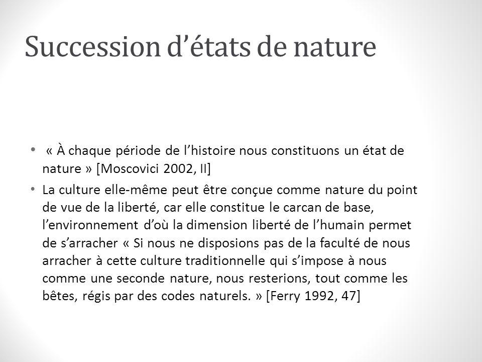 Succession détats de nature « À chaque période de lhistoire nous constituons un état de nature » [Moscovici 2002, II] La culture elle-même peut être c