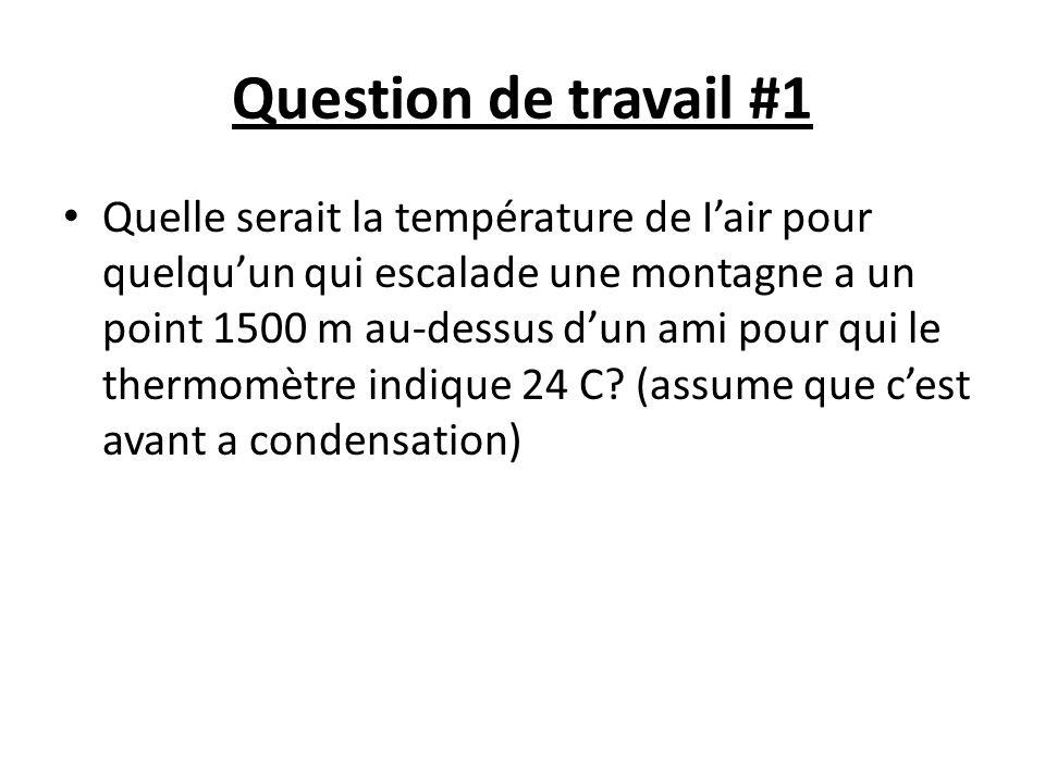 Question de travail #1 Quelle serait la température de Iair pour quelquun qui escalade une montagne a un point 1500 m au-dessus dun ami pour qui le th