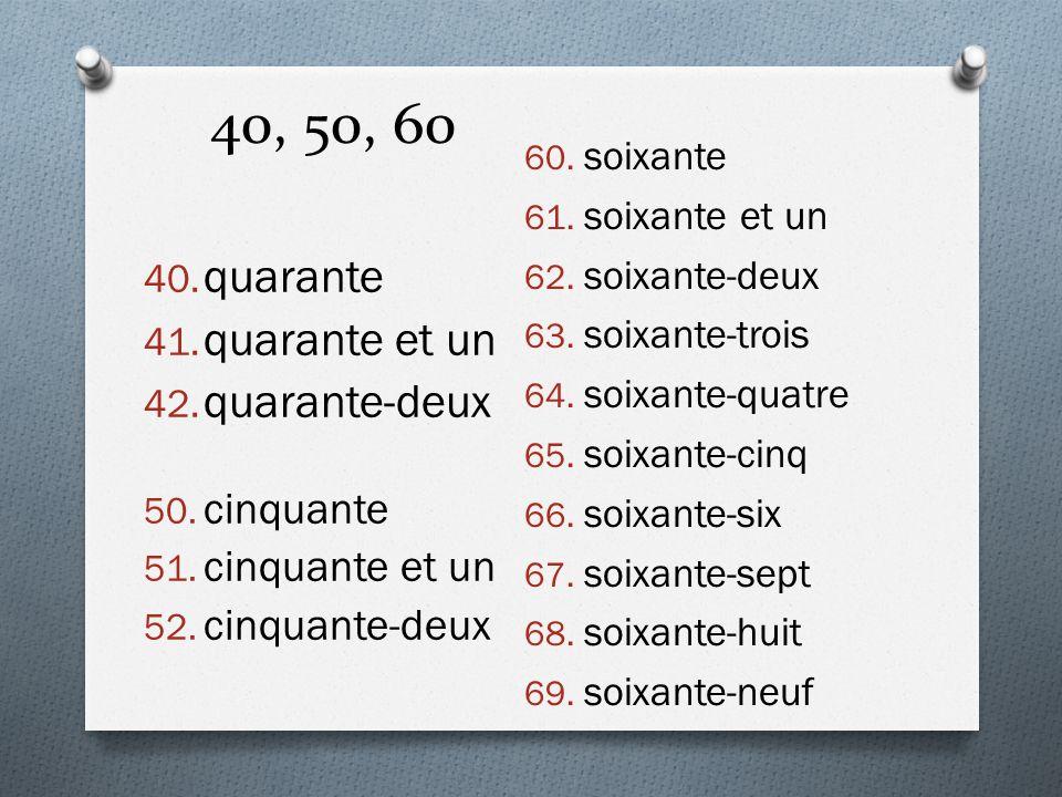 40, 50, 60 40. quarante 41. quarante et un 42. quarante-deux 50. cinquante 51. cinquante et un 52. cinquante-deux 60. soixante 61. soixante et un 62.
