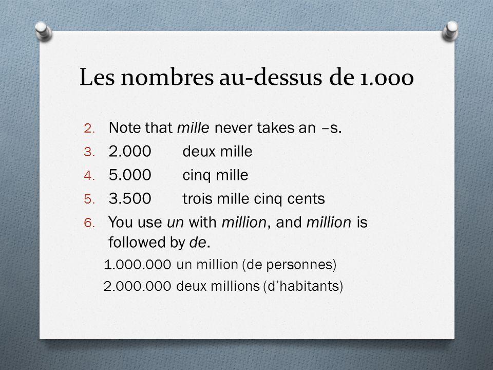 Les nombres au-dessus de 1.000 2. Note that mille never takes an –s. 3. 2.000deux mille 4. 5.000cinq mille 5. 3.500trois mille cinq cents 6. You use u