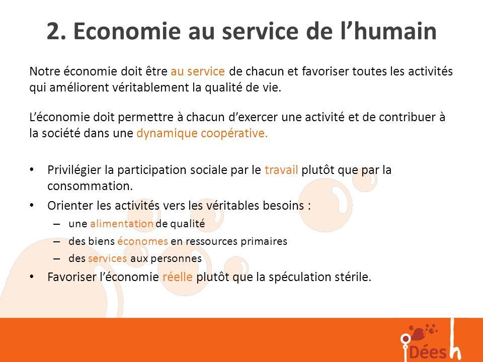2. Economie au service de lhumain Notre économie doit être au service de chacun et favoriser toutes les activités qui améliorent véritablement la qual